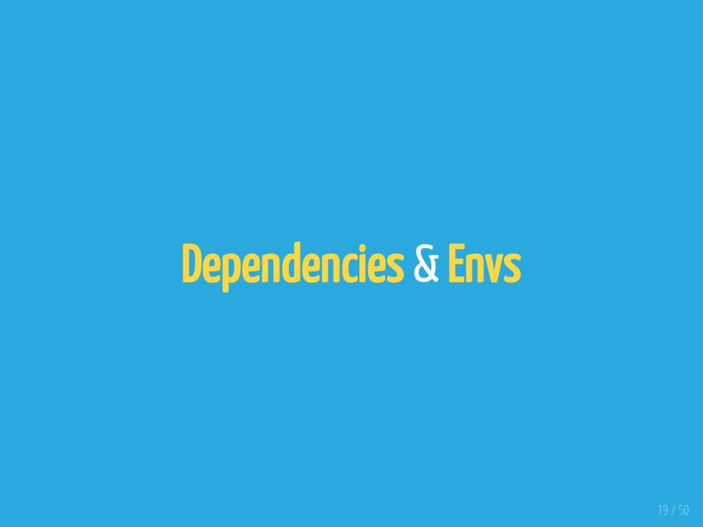 Dependencies & Envs 19 / 50