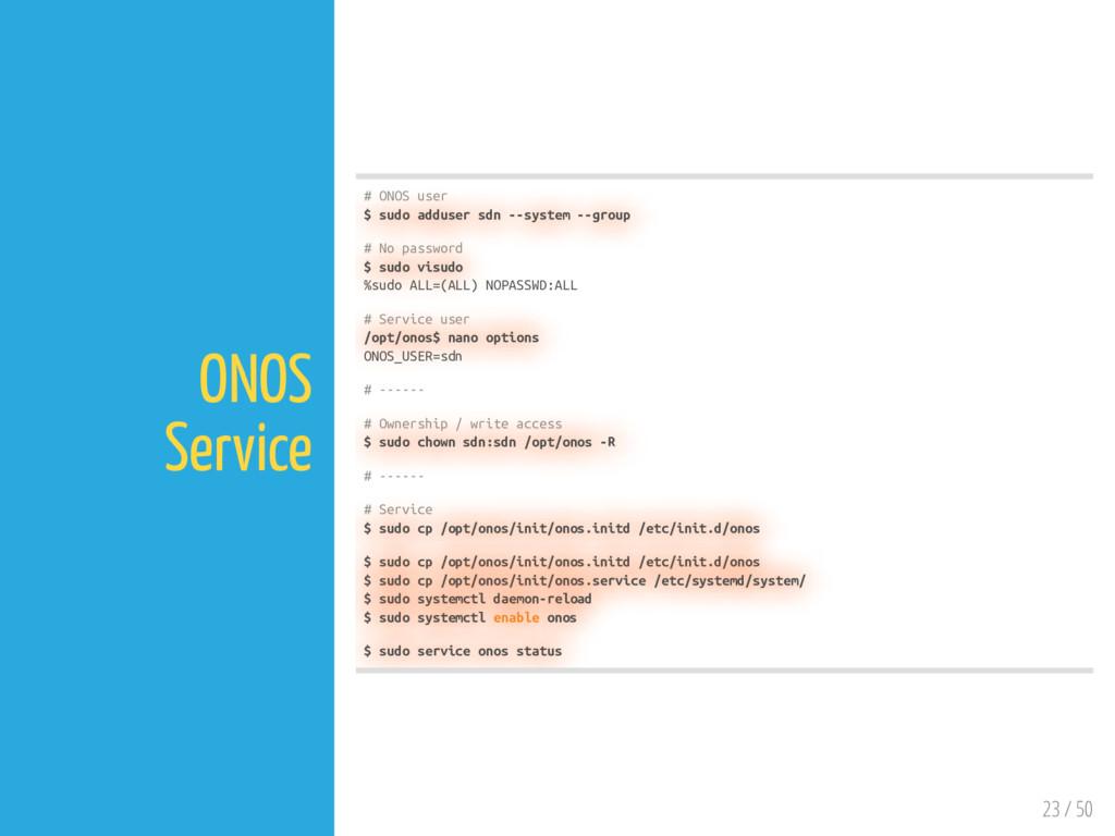 23 / 50 ONOS Service # ONOS user $ sudo adduser...