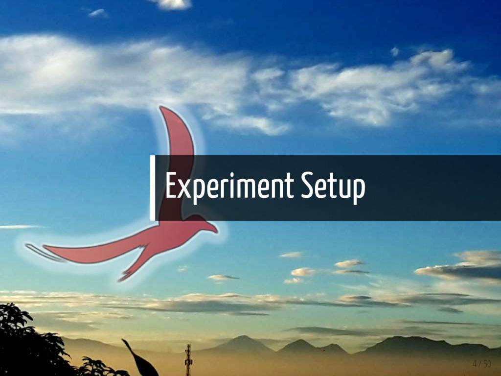 Experiment Setup 4 / 50