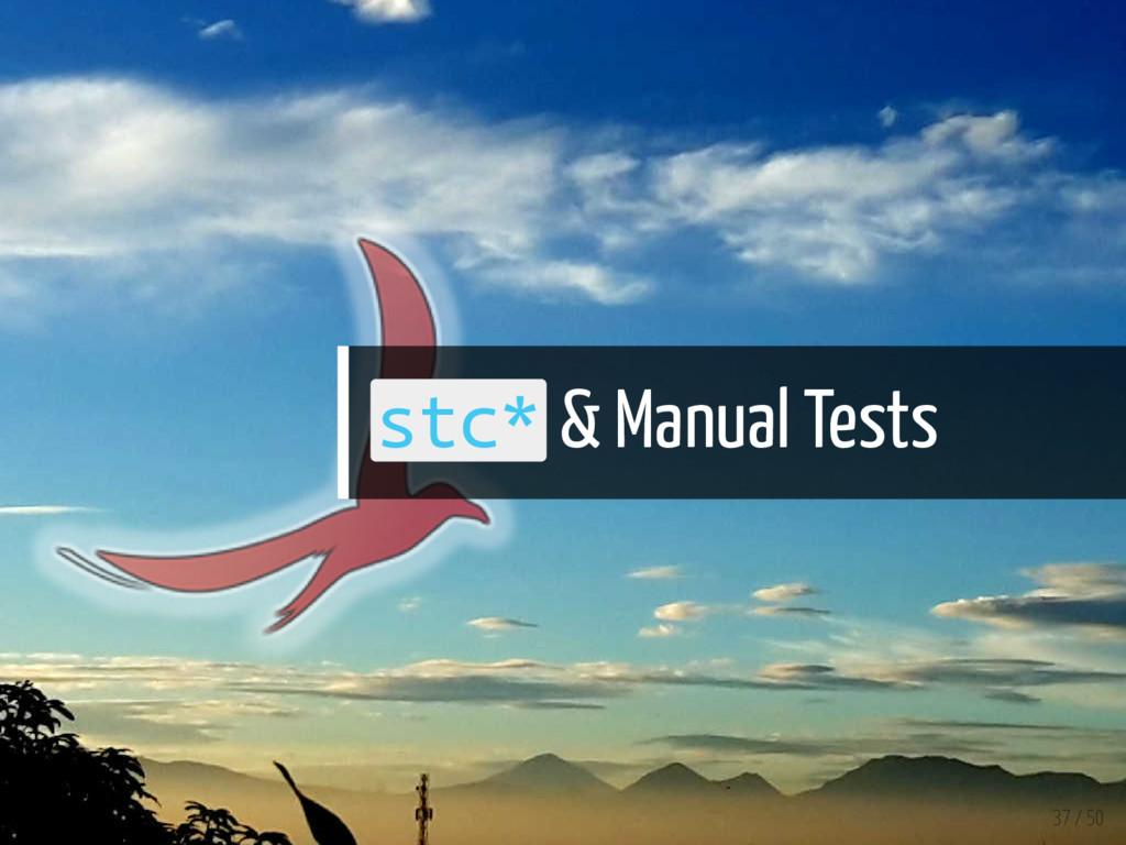 stc* & Manual Tests 37 / 50