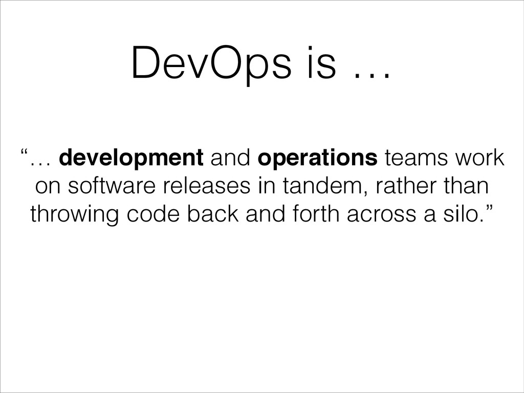 "DevOps is … ""… development and operations teams..."