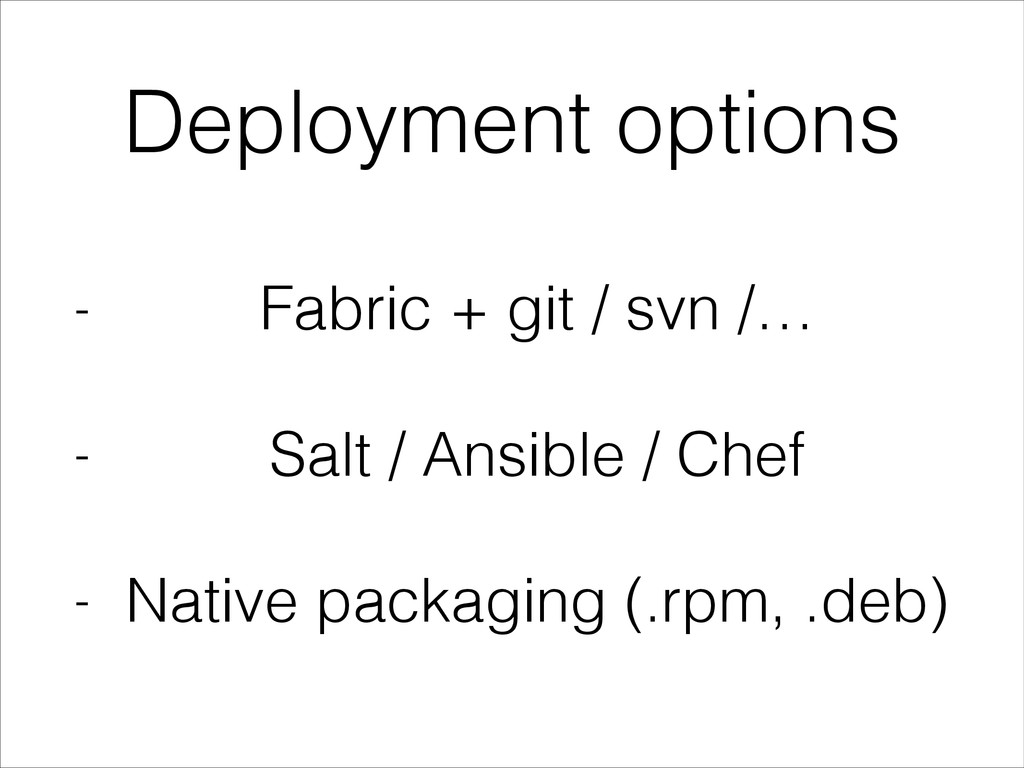 Deployment options - Fabric + git / svn /… ! - ...