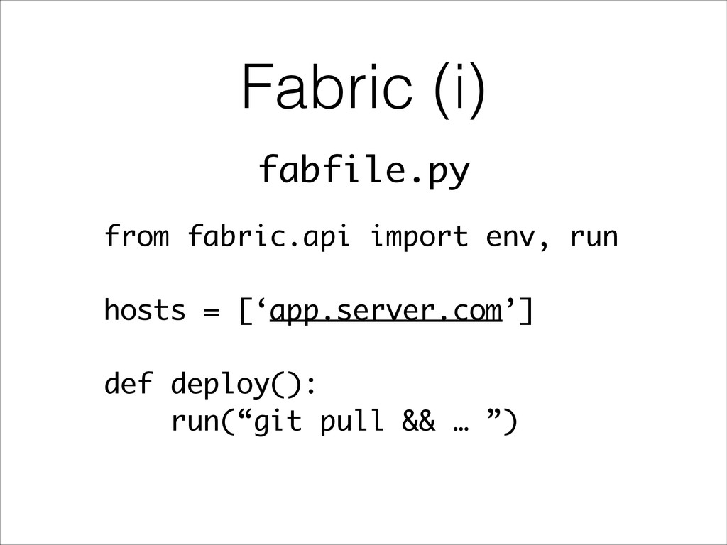 Fabric (i) from fabric.api import env, run ! ho...