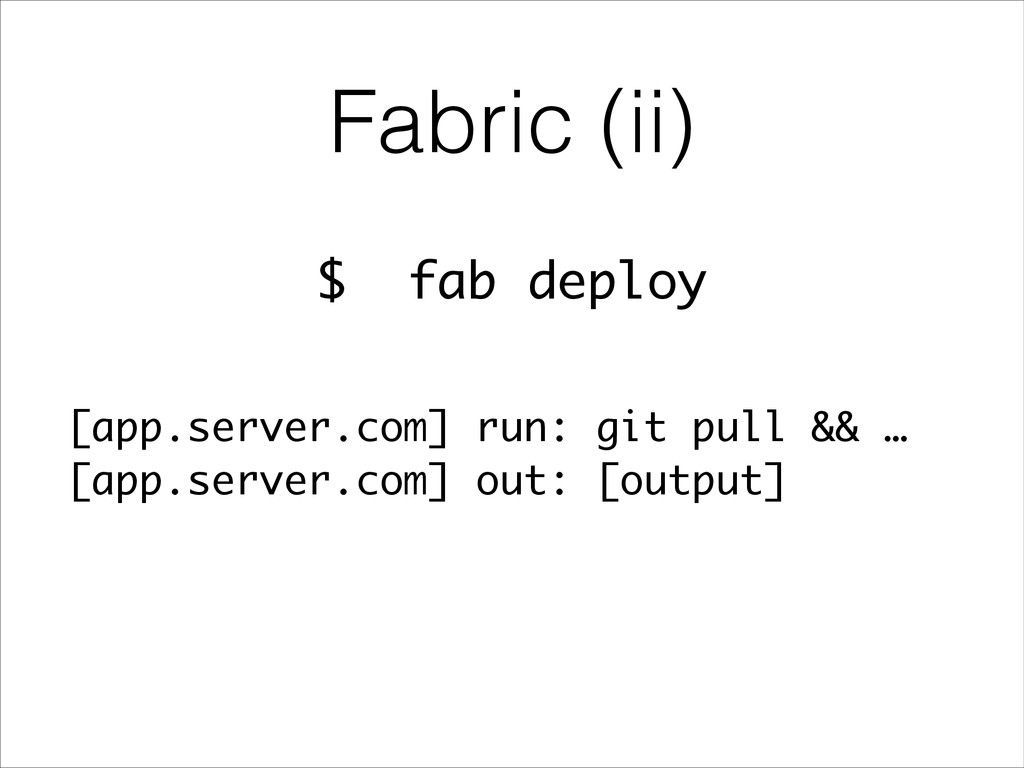 Fabric (ii) $ fab deploy [app.server.com] run: ...