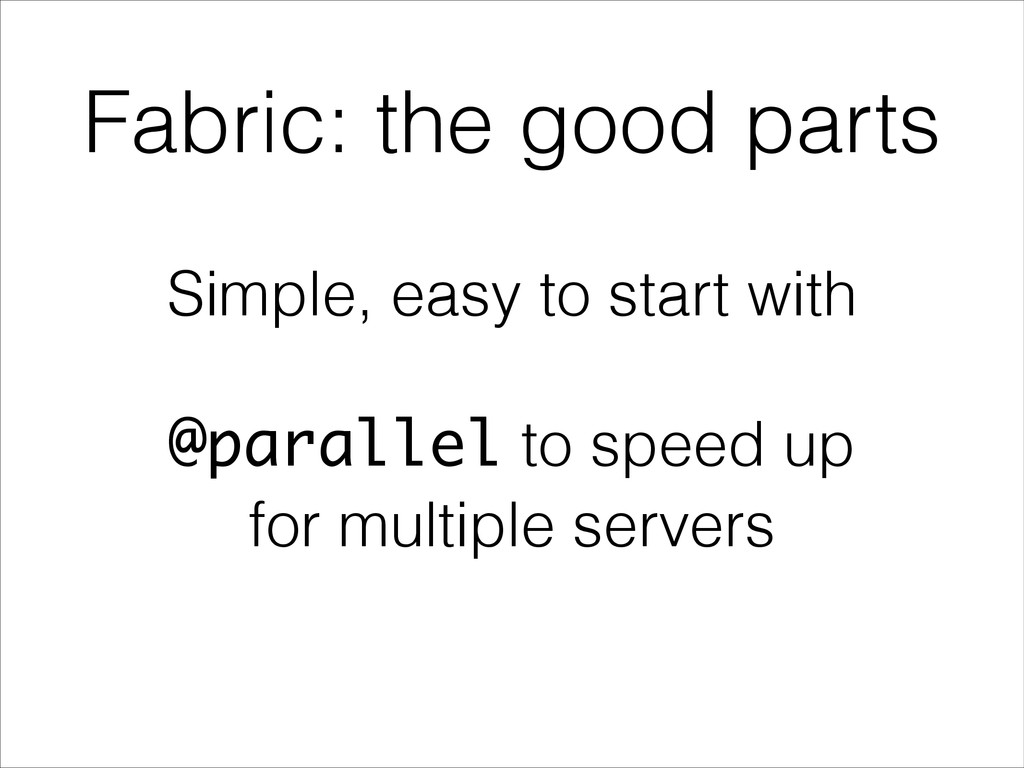 Fabric: the good parts Simple, easy to start wi...