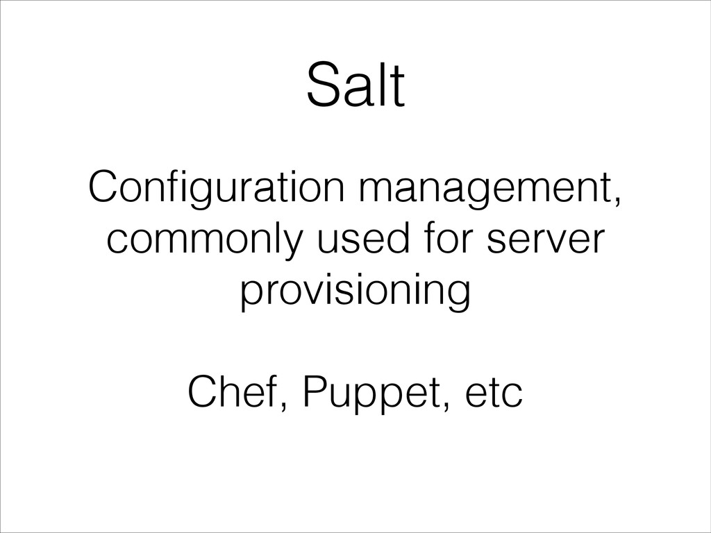 Salt Configuration management, commonly used for...