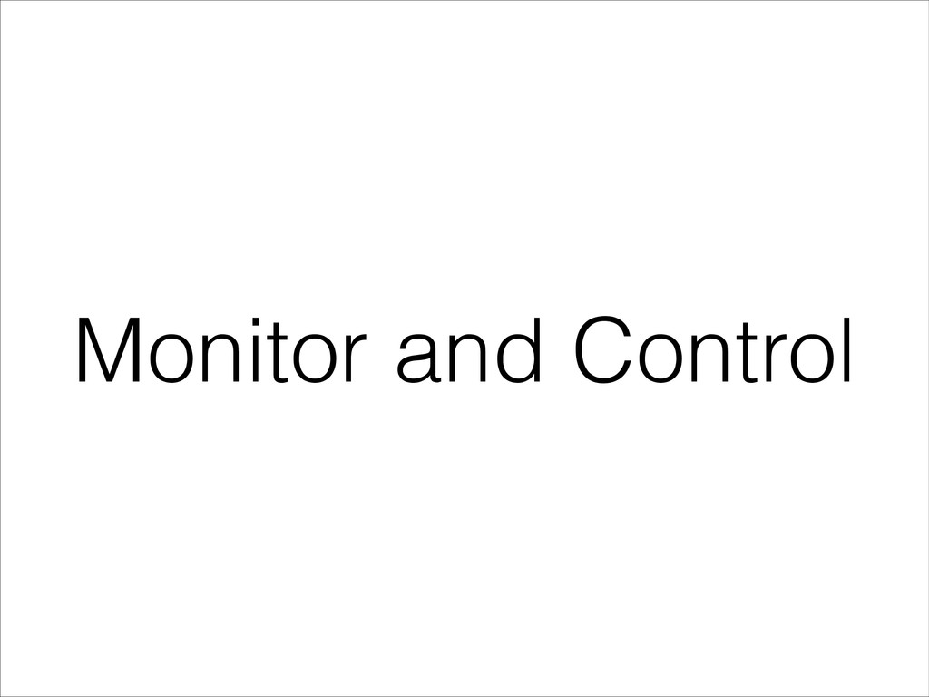 Monitor and Control