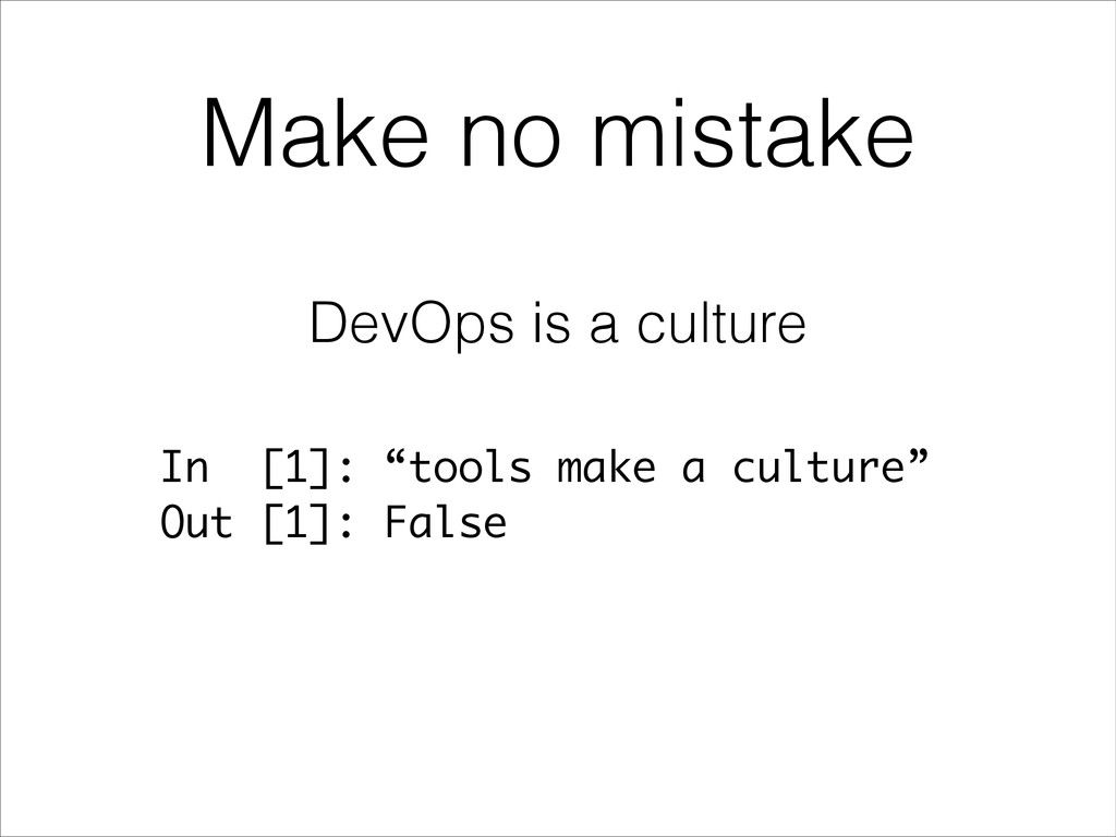 "Make no mistake DevOps is a culture In [1]: ""to..."