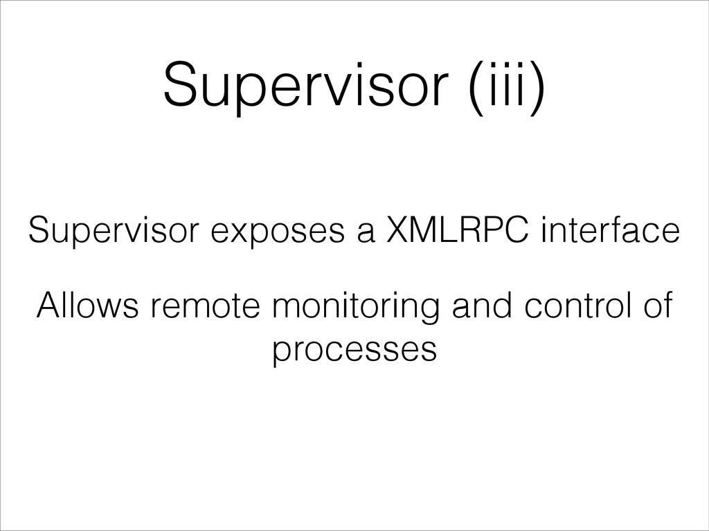 Supervisor (iii) Supervisor exposes a XMLRPC in...