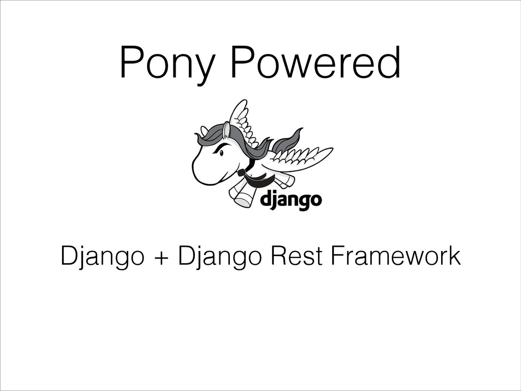 Pony Powered Django + Django Rest Framework