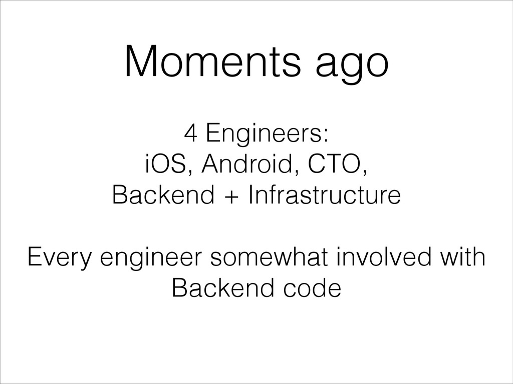Moments ago 4 Engineers: iOS, Android, CTO, Bac...