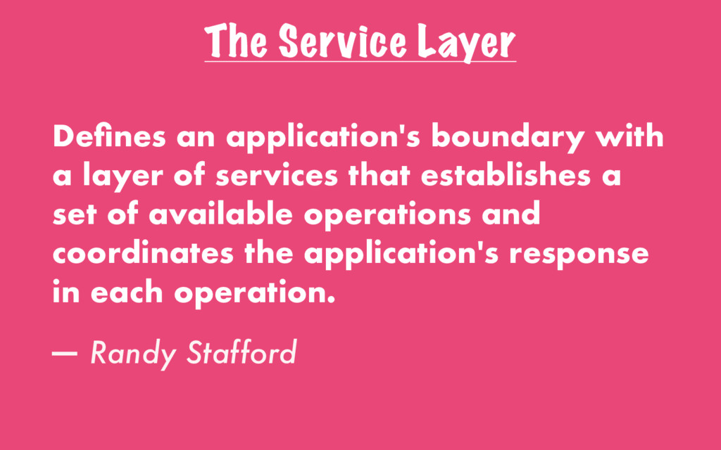 The Service Layer Defines an application's bound...