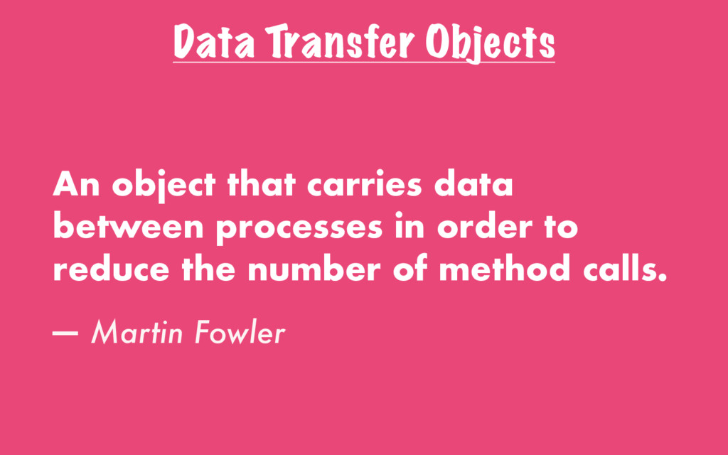 Data Transfer Objects An object that carries da...