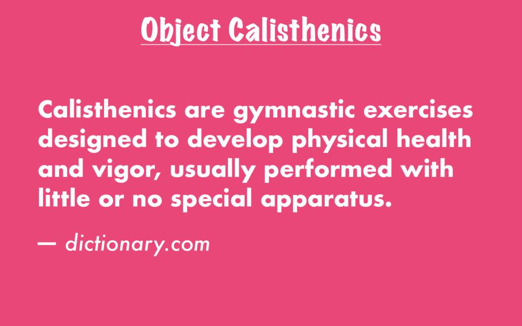 Object Calisthenics Calisthenics are gymnastic ...