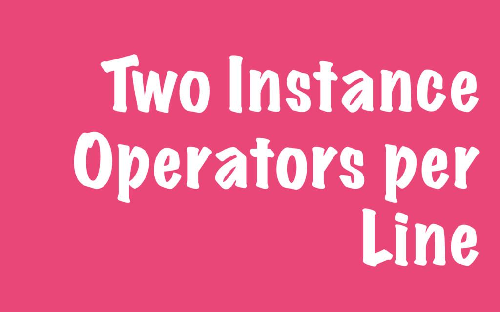 Two Instance Operators per Line