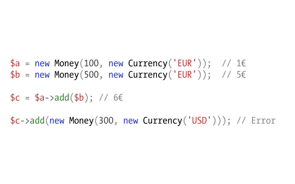 $a = new Money(100, new Currency('EUR')); // 1€...