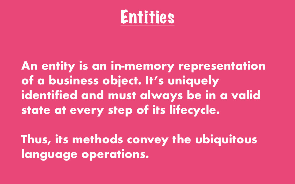 Entities An entity is an in-memory representati...