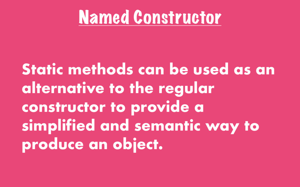 Named Constructor Static methods can be used as...