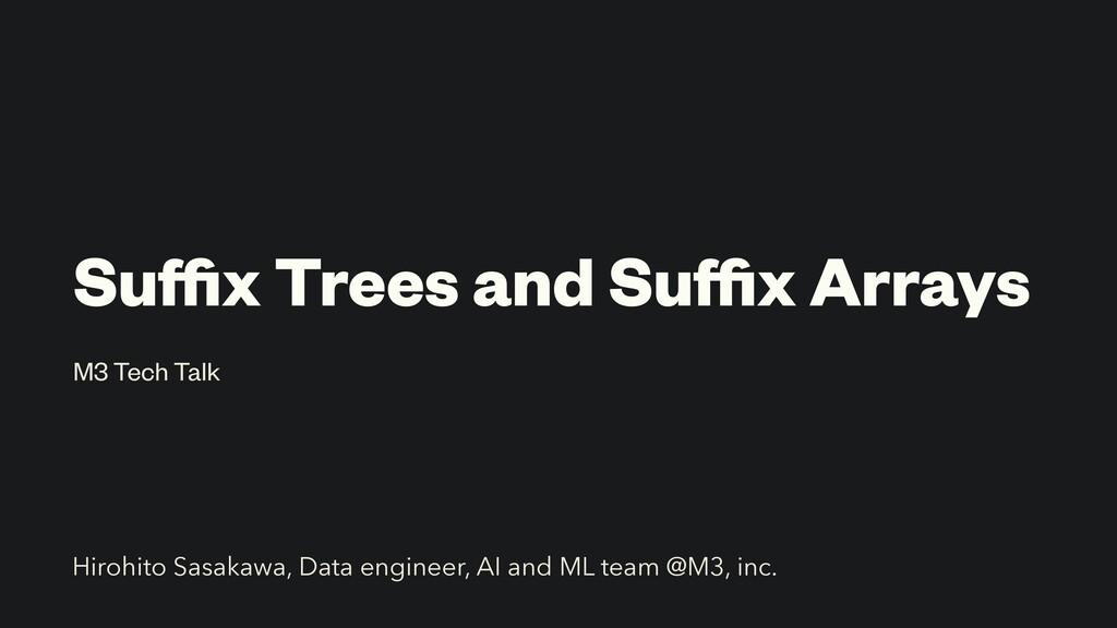Suffix Trees and Suffix Arrays M3 Tech Talk Hirohit...