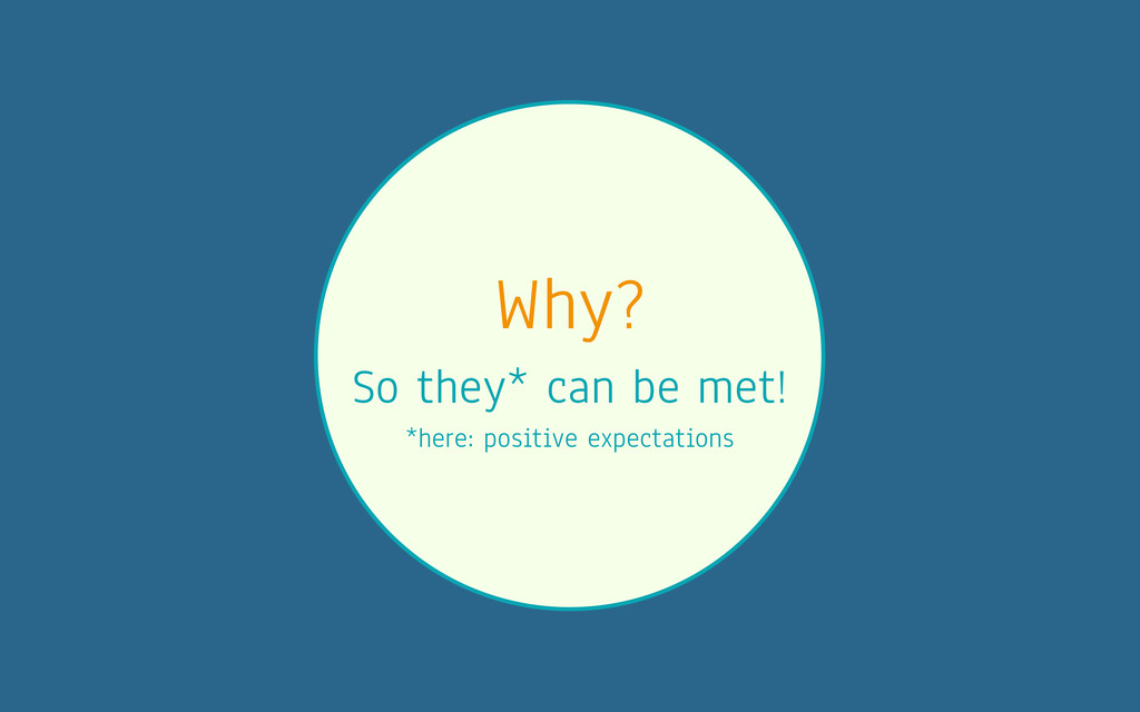 Why? So they* can be met! *here: positive expec...