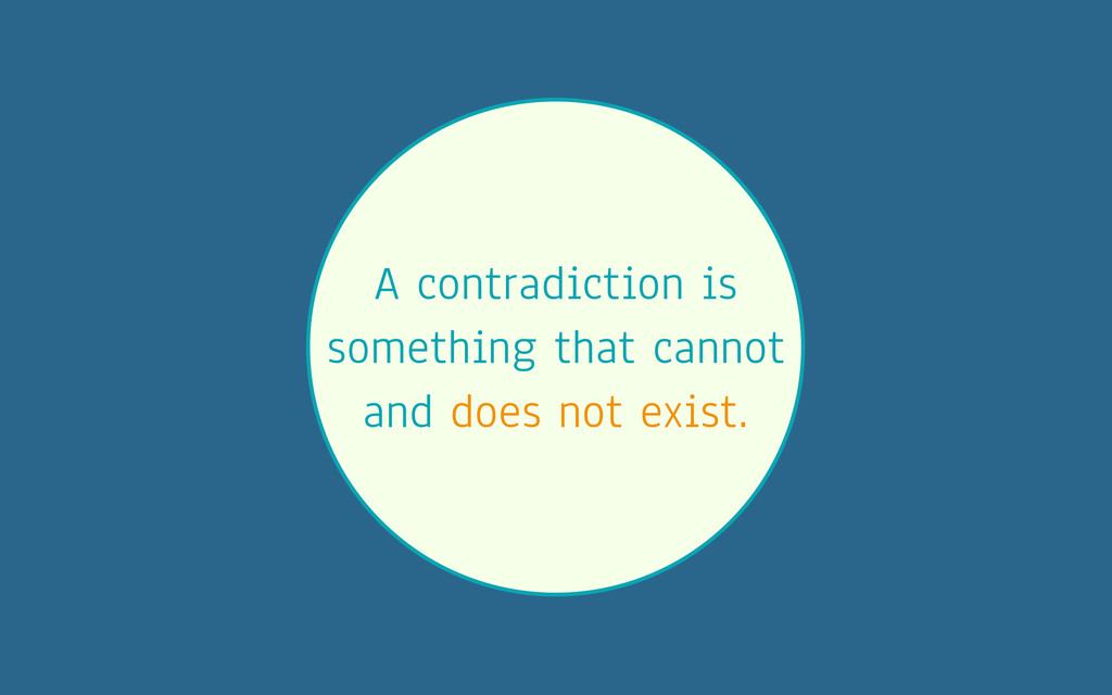 A contradiction is something that cannot and do...