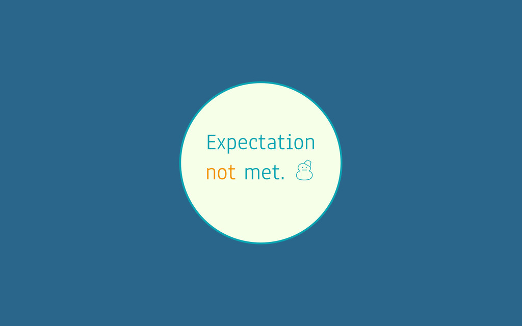 Expectation not met. '