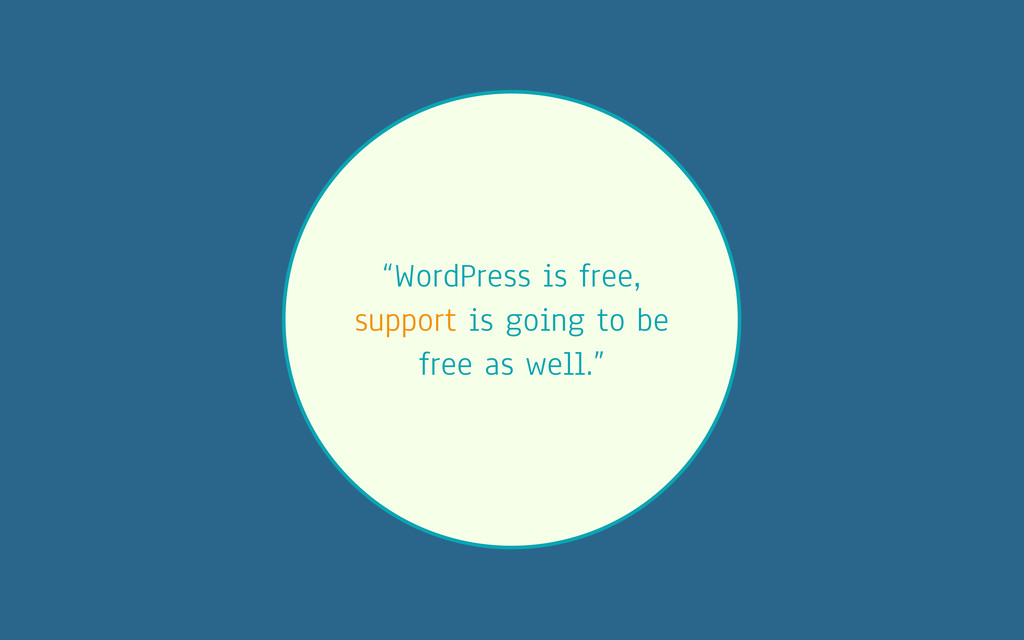 """WordPress is free, support is going to be free..."