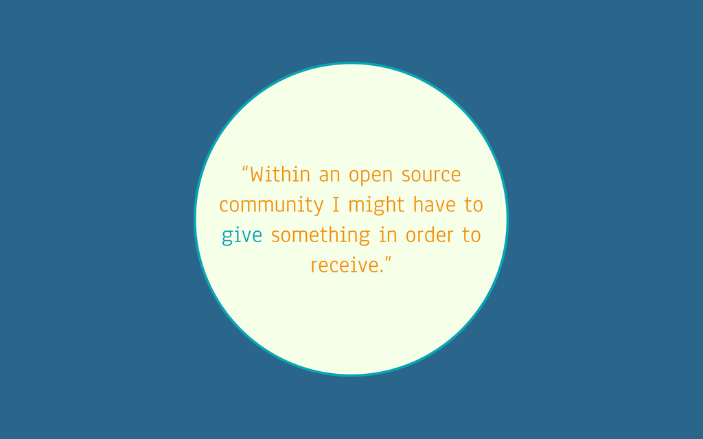 """Within an open source community I might have t..."