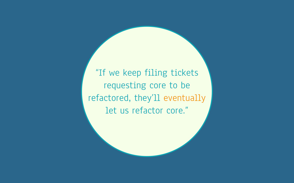 """If we keep filing tickets requesting core to b..."