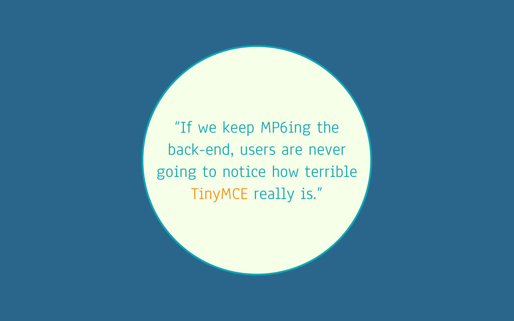 """If we keep MP6ing the back-end, users are neve..."
