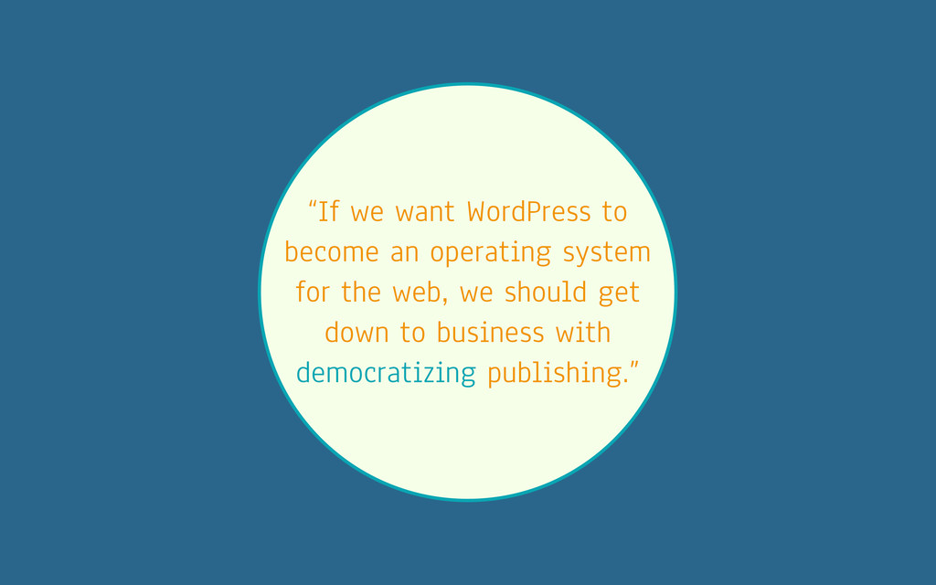 """If we want WordPress to become an operating sy..."