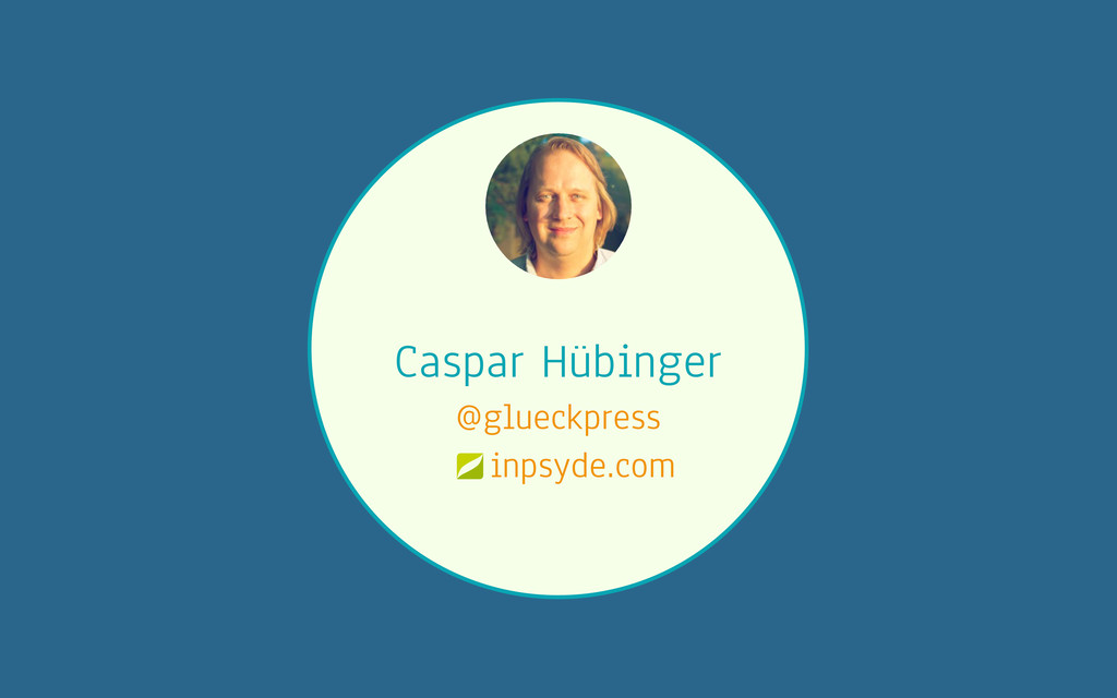 Caspar Hübinger @glueckpress inpsyde.com