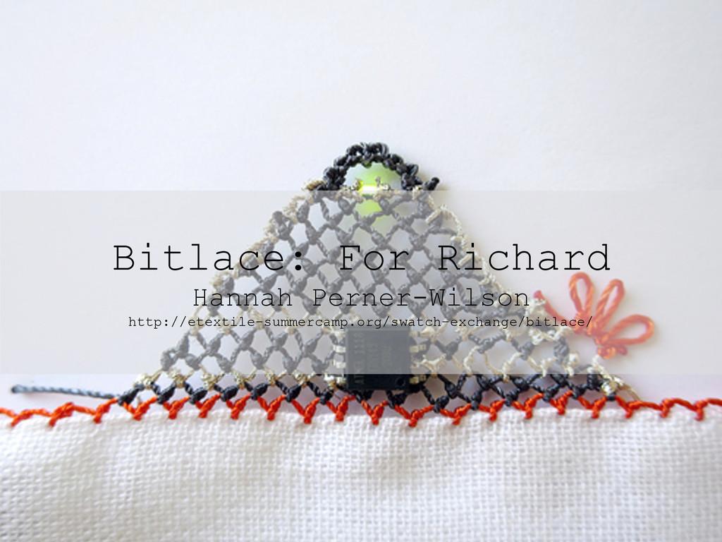 Bitlace: For Richard Hannah Perner-Wilson http:...