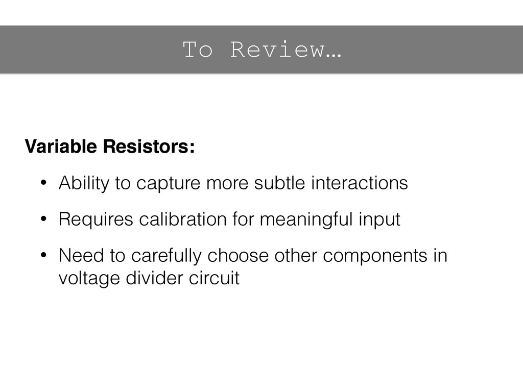 To Review… Variable Resistors:! • Ability to ca...