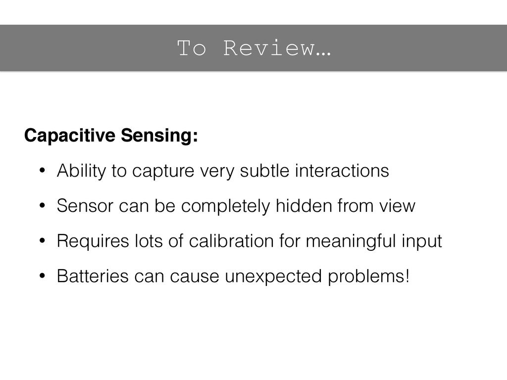 To Review… Capacitive Sensing:! • Ability to ca...