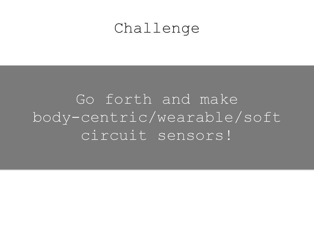 Challenge Go forth and make body-centric/wearab...