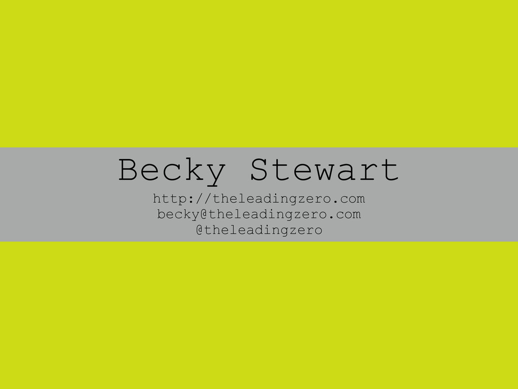 Becky Stewart http://theleadingzero.com becky@t...