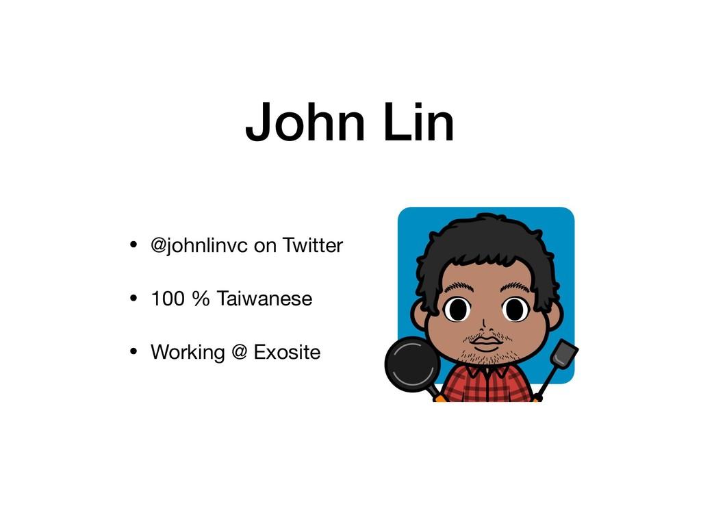 John Lin • @johnlinvc on Twitter  • 100 % Taiwa...