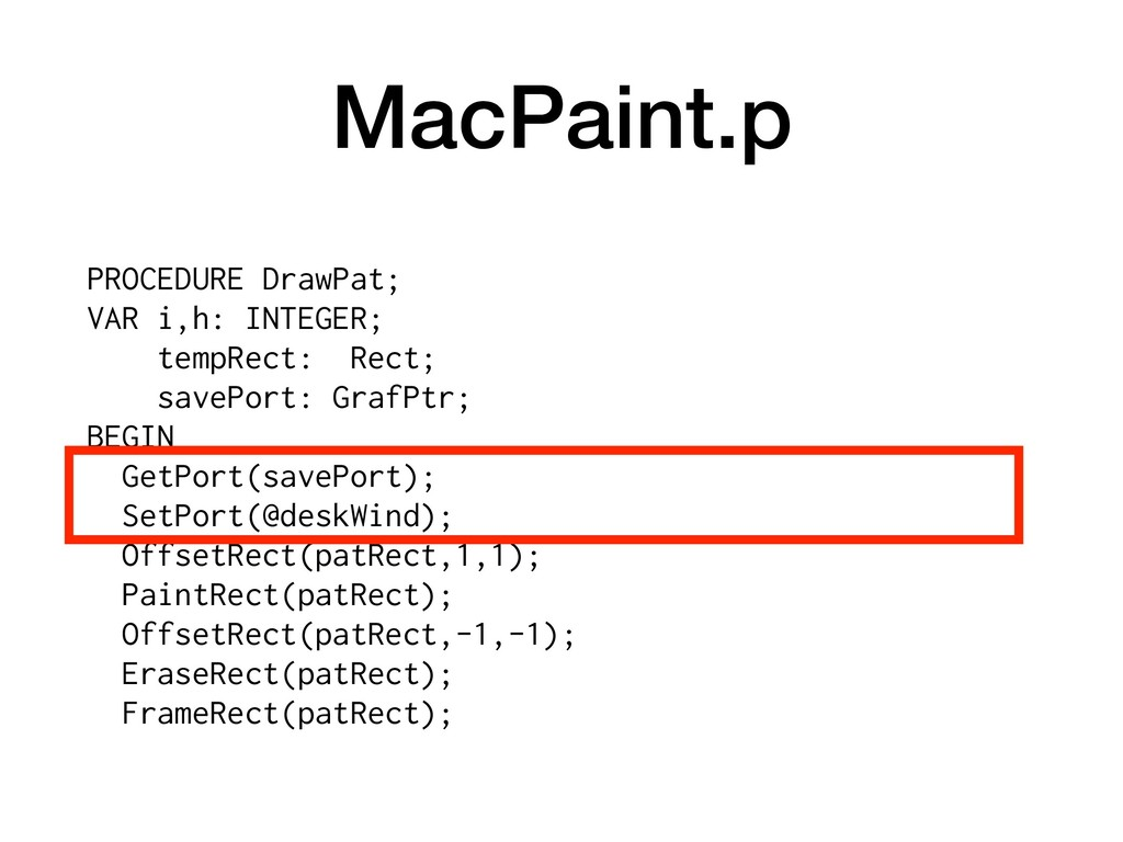 MacPaint.p PROCEDURE DrawPat; VAR i,h: INTEGER;...