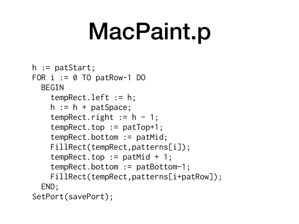 MacPaint.p h := patStart; FOR i := 0 TO patRow-...