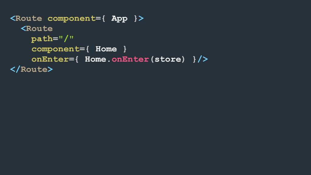 "<Route component={ App }> <Route path=""/"" compo..."