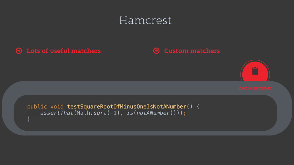 Hamcrest Lots of useful matchers Ŷ Custom match...