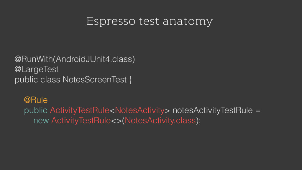 Espresso test anatomy @RunWith(AndroidJUnit4.cl...