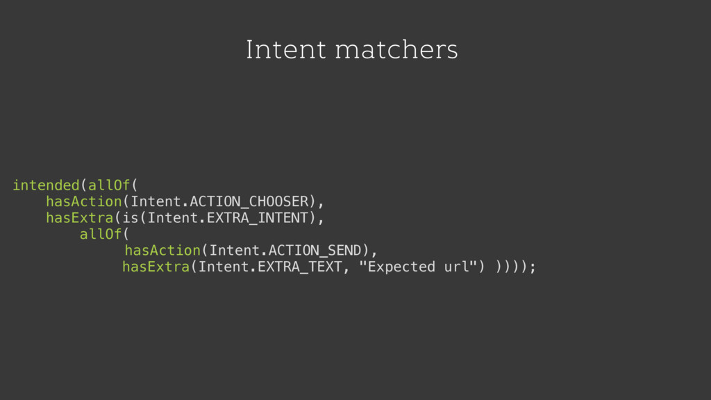 Intent matchers intended(allOf( hasAction(Inten...