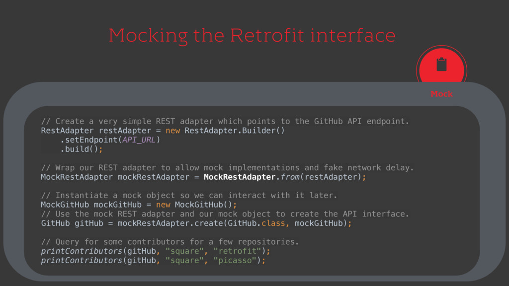 Mocking the Retrofit interface Mock // Create a...