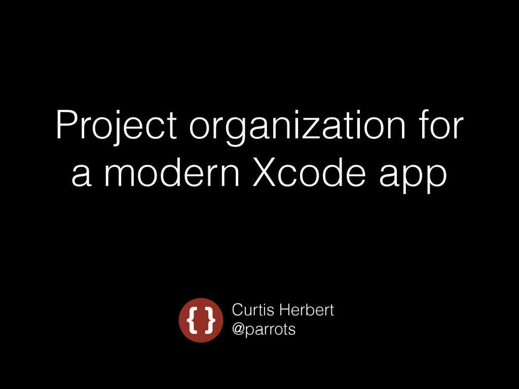 Project organization for a modern Xcode app Cur...