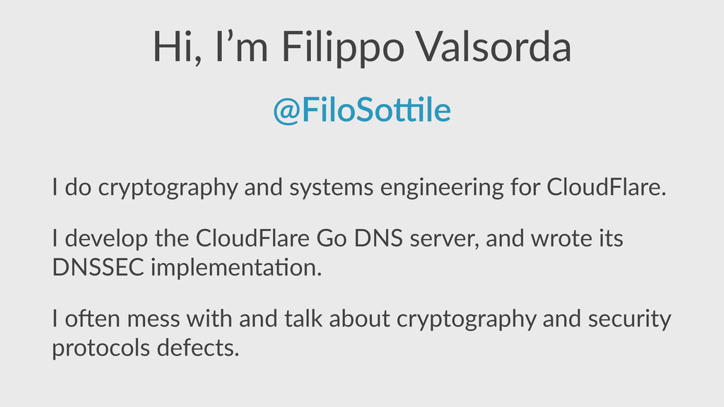 Hi,  I'm  Filippo  Valsorda I  do  cryptography...