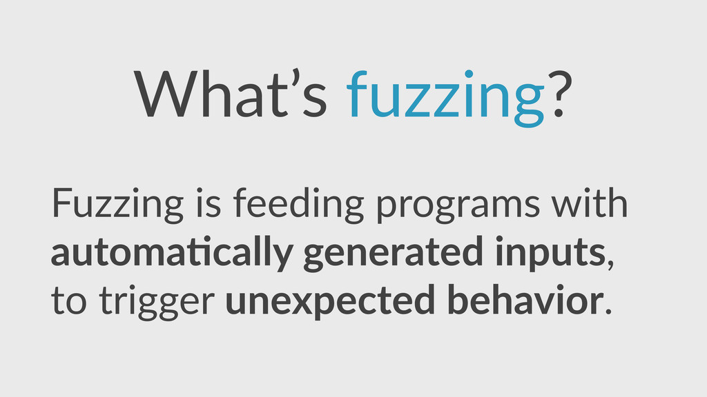 What's  fuzzing? Fuzzing  is  feeding  programs...