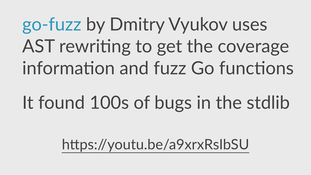 go-­‐fuzz  by  Dmitry  Vyukov  uses   AST  rewr...