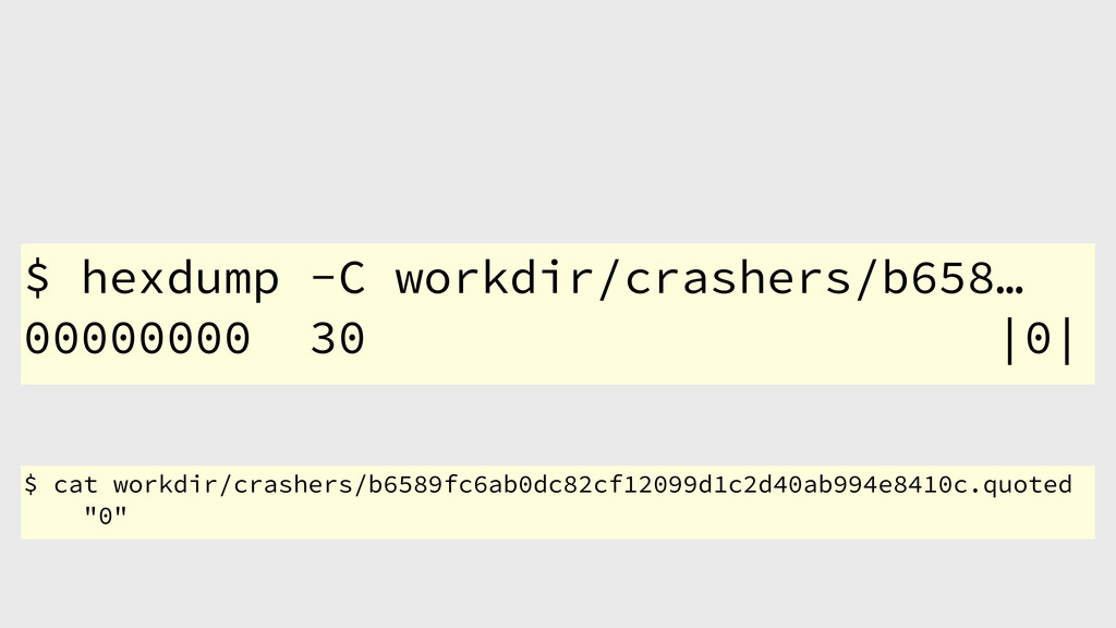 $ hexdump -C workdir/crashers/b658… 00000000 30...